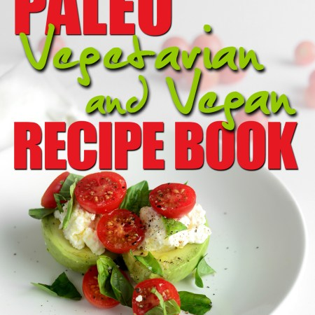 The Paleo Primal Diet Vegetarian Vegan Recipe Ebook