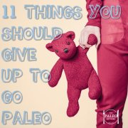 11 Things You Should Give Up To Be Paleo diet follow list-min