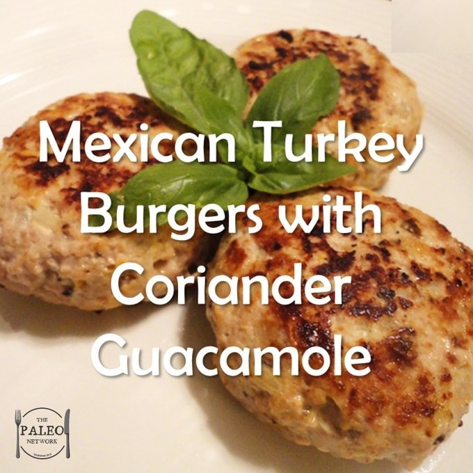 Paleo Diet Recipe Primal Mexican Turkey Burgers with Coriander Guacamole-min