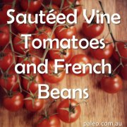 Paleo Diet Recipe Primal Sautéed Vine Tomatoes and French Beans-min