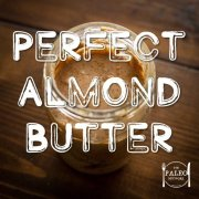Recipe paleo Perfect Almond Butter peanut butter nut-min