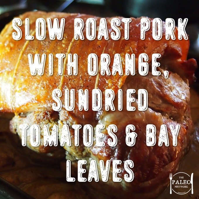 Slow Roast Pork with Orange, Sundried Tomatoes and Bay Leaves paleo recipe dinner Sunday lunch primal-min