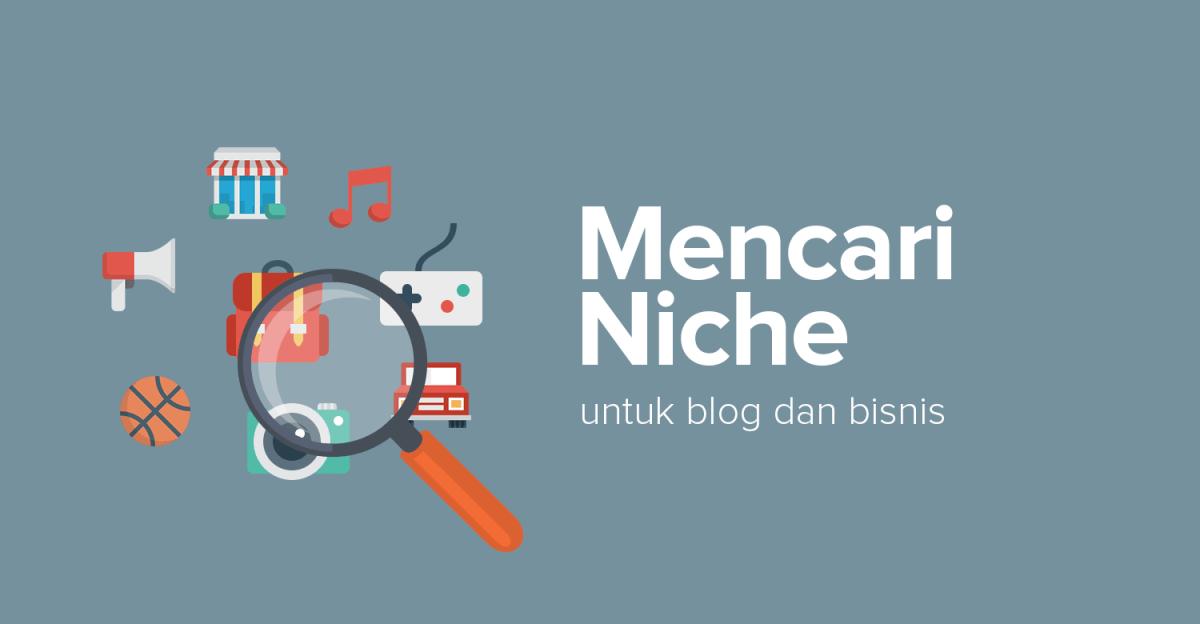 cara mencari niche terbaik untuk blog amp bisnis dalam 3 tahap