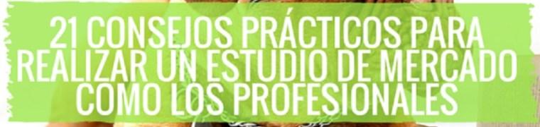 21 consejos prácticos para realizar un estudio de mercado como los profesionales