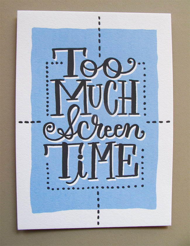 Too Much Screen Time Letterpress Bossyprint by Tag Team Tompkins (printing by Skylab Letterpress)