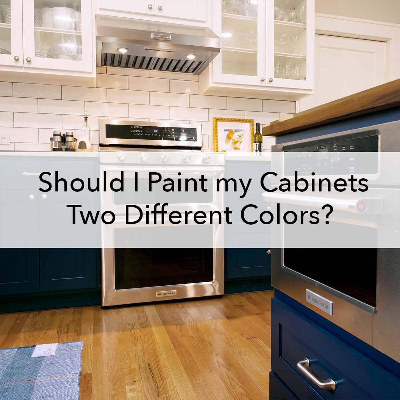 Should I Paint My Cabinets Two Different Colors Paper Moon Painting