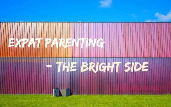 The bright side of expat parenting