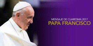 Mensaje de Cuaresma Papa Francisco