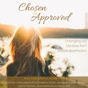 Chosen and Approved: Knowing Where Our Value Comes From