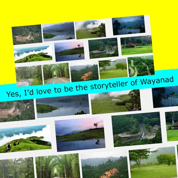 Yes, I'd love to be the storyteller of Wayanad