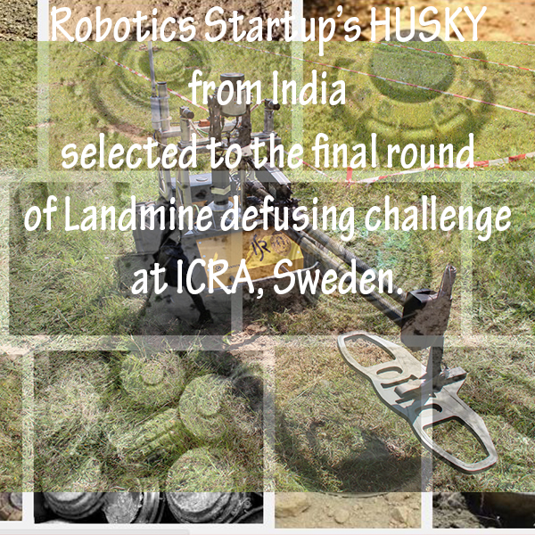 Robotics Startup from India selected to the final round of Landmine defusing challenge at ICRA, Sweden