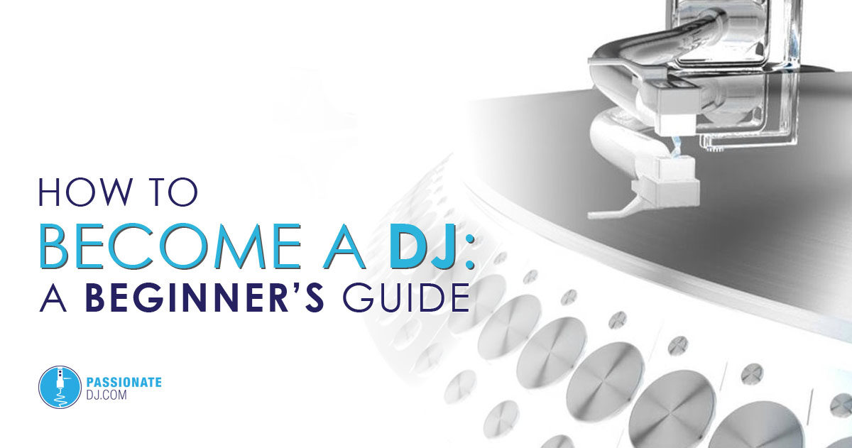 How To Become A DJ A Beginner\u0027s Guide (Passionate DJ)