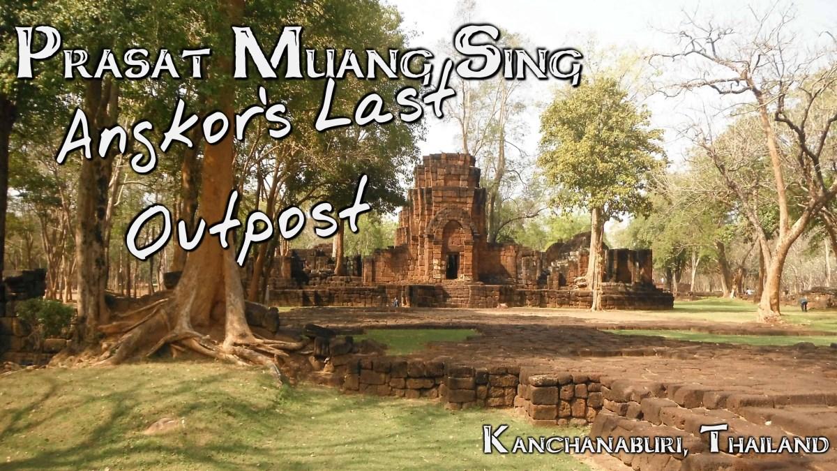 Angkor's Last Outpost - Prasat Muang Sing