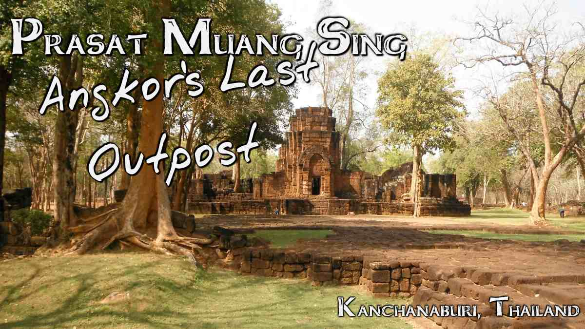 Angkor's Last Outpost - Prasat Muang Sing
