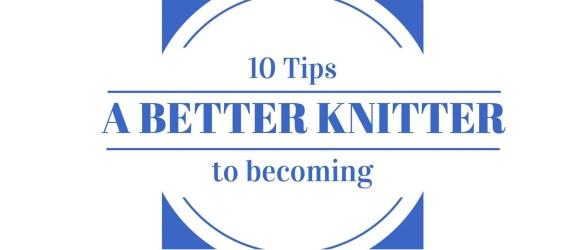 10 Tips Better Knitter