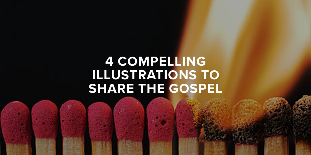 4 Compelling Illustrations to Share the Gospel to Your