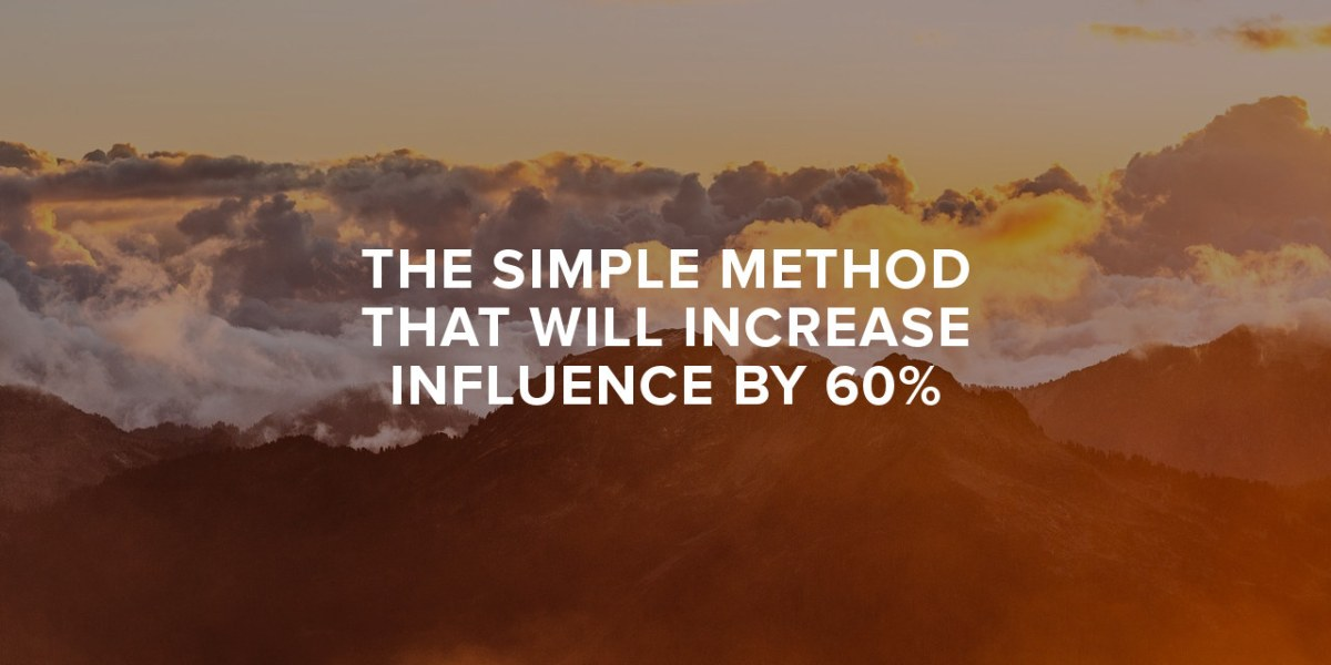 the simple method that will increase your influence 60