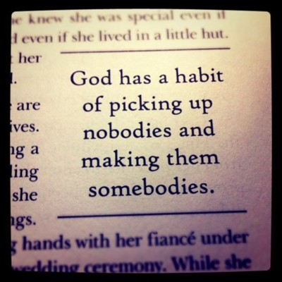God has a habit of picking up nobodies and making them somebodies