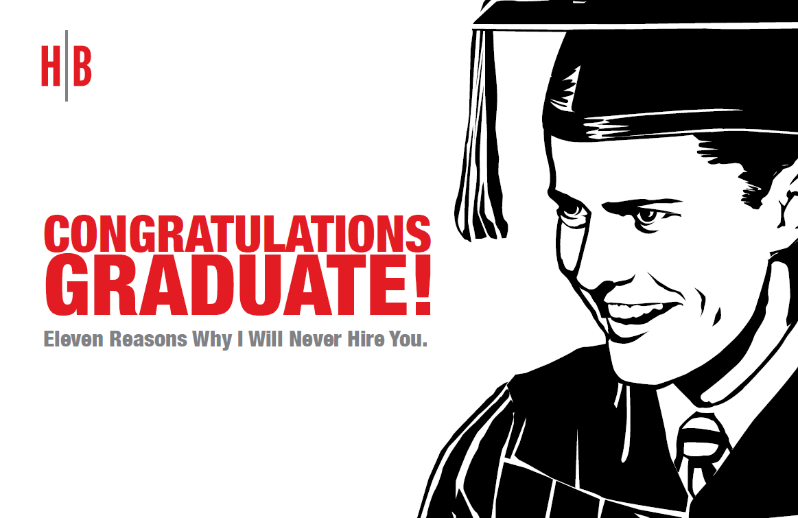 Congratulations Graduate! 11 Reasons Why I Will Never Hire You