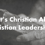 What's Christian About Christian Leadership?