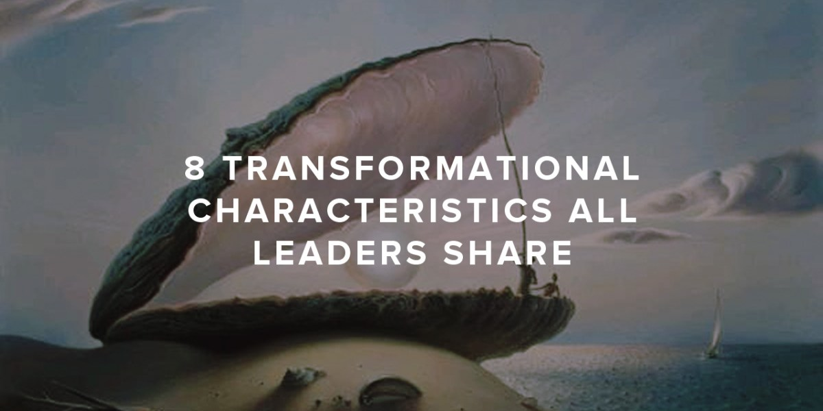 8 Transformational Characteristics All Leaders Share