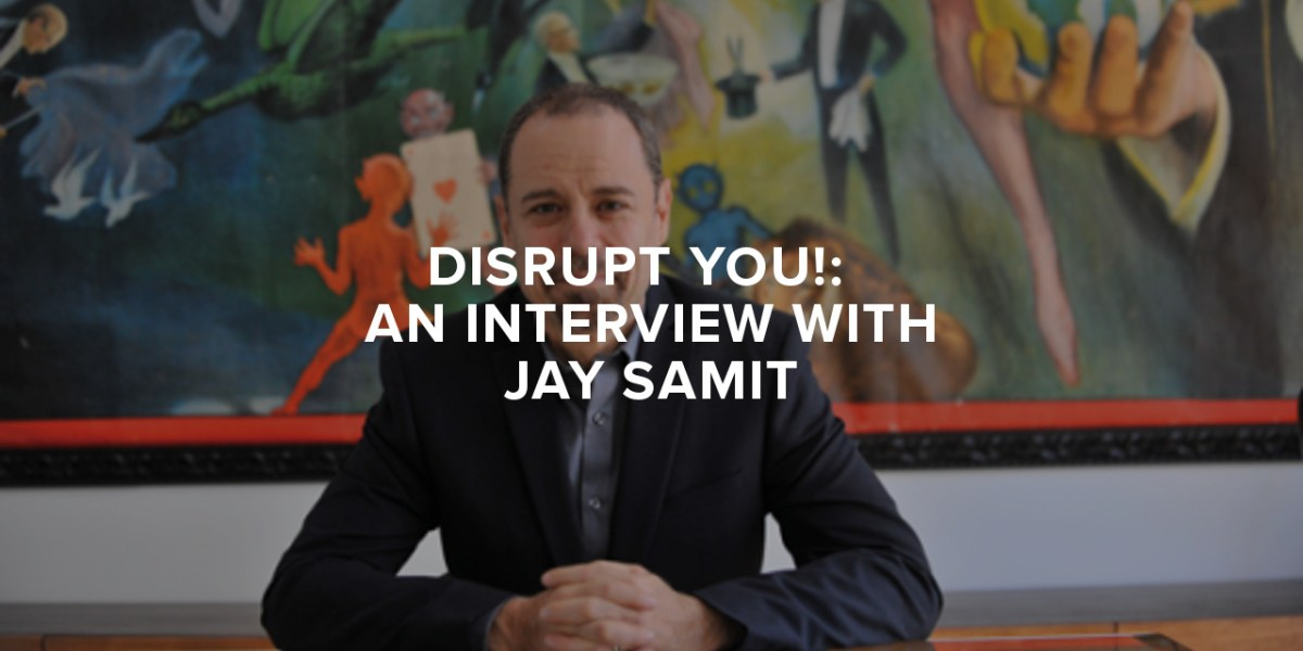 Disrupt You!: An Interview with Jay Samit