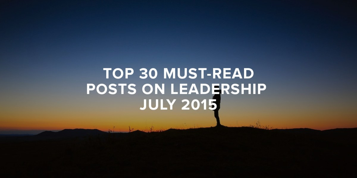Top 30 Must-Read Posts On Leadership | July 2015
