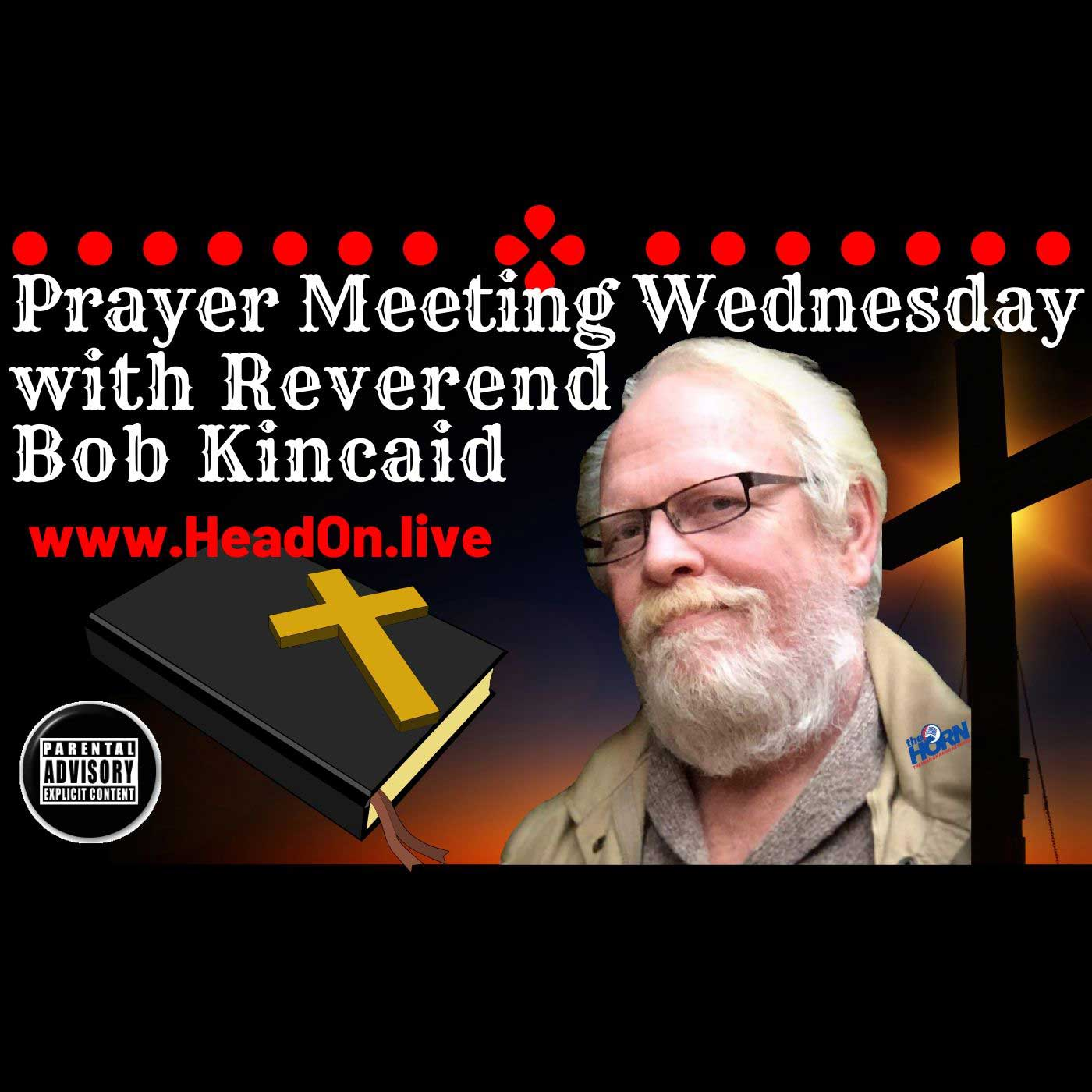 Wednesday 6 February 2019 Prayer Meetin Wednesday Head On With Bob Kincaid 6 February 2019