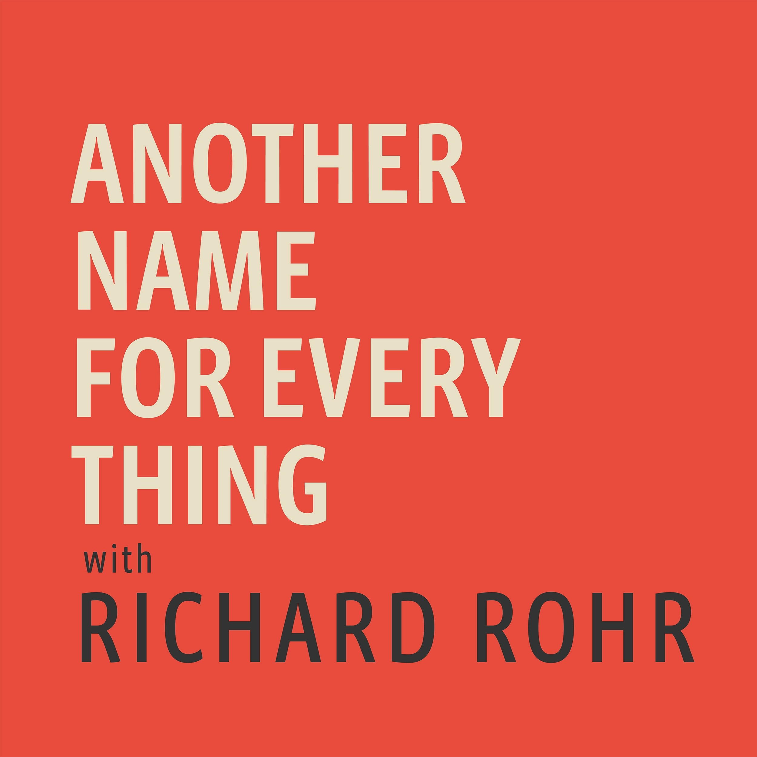 / Name Another Name For Every Thing With Richard Rohr