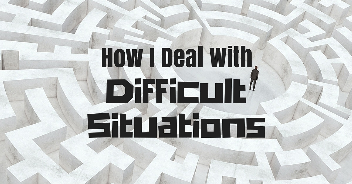 How I deal with difficult situations - Peaceful Mind Peaceful Life - How Do You Handle Difficult Situations