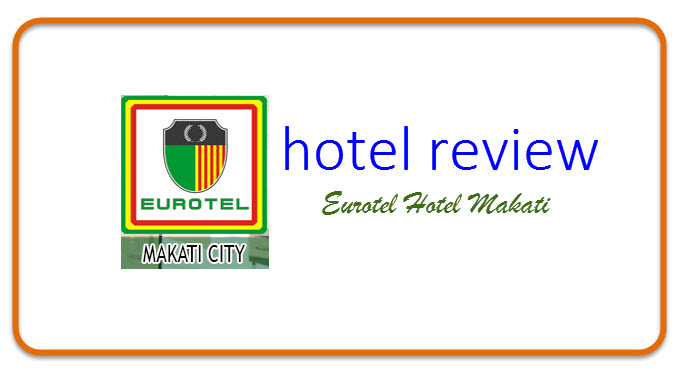 Hotel Review: Eurotel Hotel Makati with Free Breakfast and Great Location