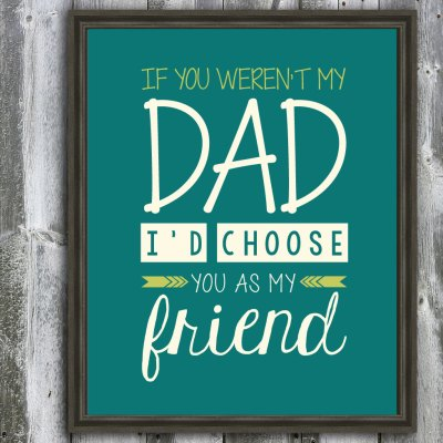 If You Weren't My Dad I'd Choose You As My Friend Quote- Dad Quote- Fathers Day Gift- Customizable- Fathers Day Quote- Typography Print