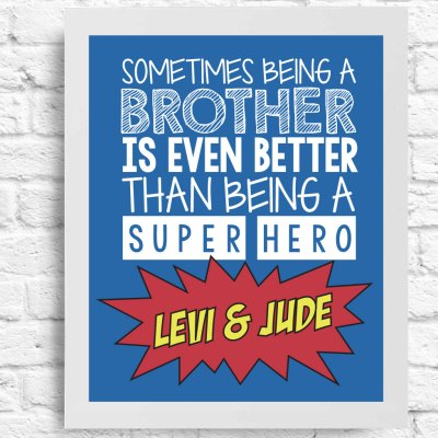 Brother Quote- Sometimes Being A Brother Is Even Better Than Being a Superhero- Customizable Wall Art- Superhero- Personalized Poster