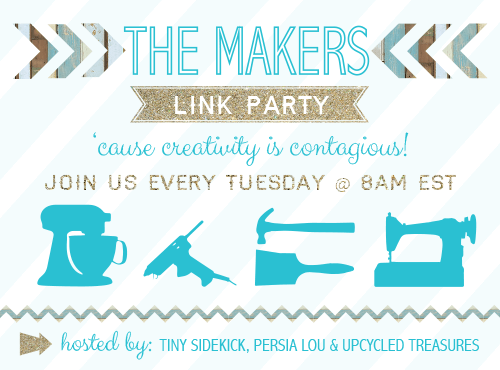 The Makers- Link Party Tuesday's 8am est