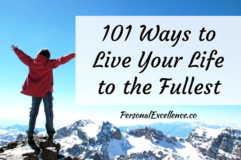 101 Ways To Live Your Life To The Fullest Personal Excellence