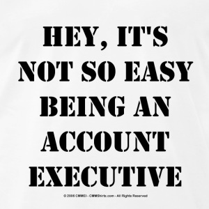 hey-it-s-not-so-easy-being-an-account-executive-men-s-premium-t-shirt