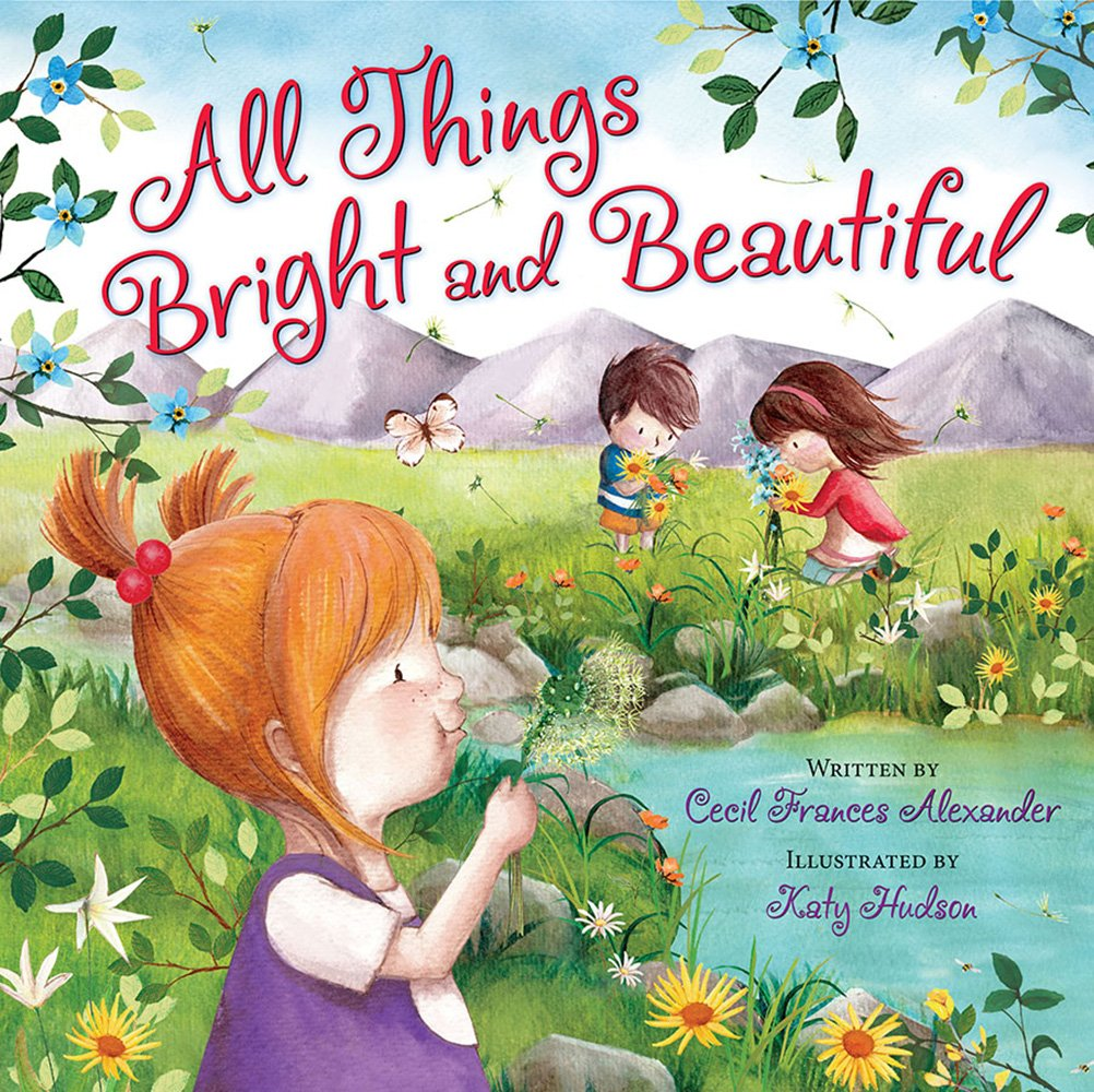 All Things Bright and Beautiful by Cecil Frances Alexder