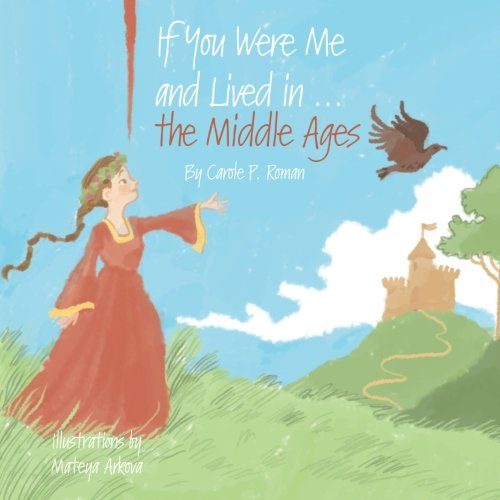 If You Were Me and Lived in the Middle Ages by Carole P Roman