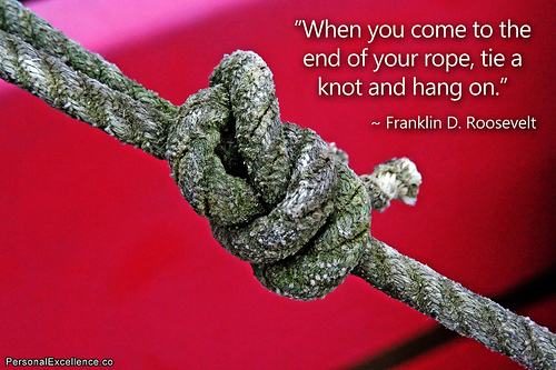 What do you do when you get frustrated, when you feel like you just can't go on? Do you tie a knot and hold on, or do you let go?