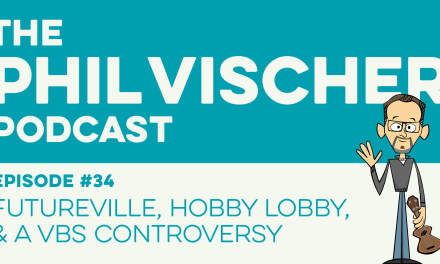 Episode 34: Futureville, Hobby Lobby & a VBS Controversy