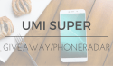 Phone Radar Weekly Giveaway – Win a UMI Super Smartphone