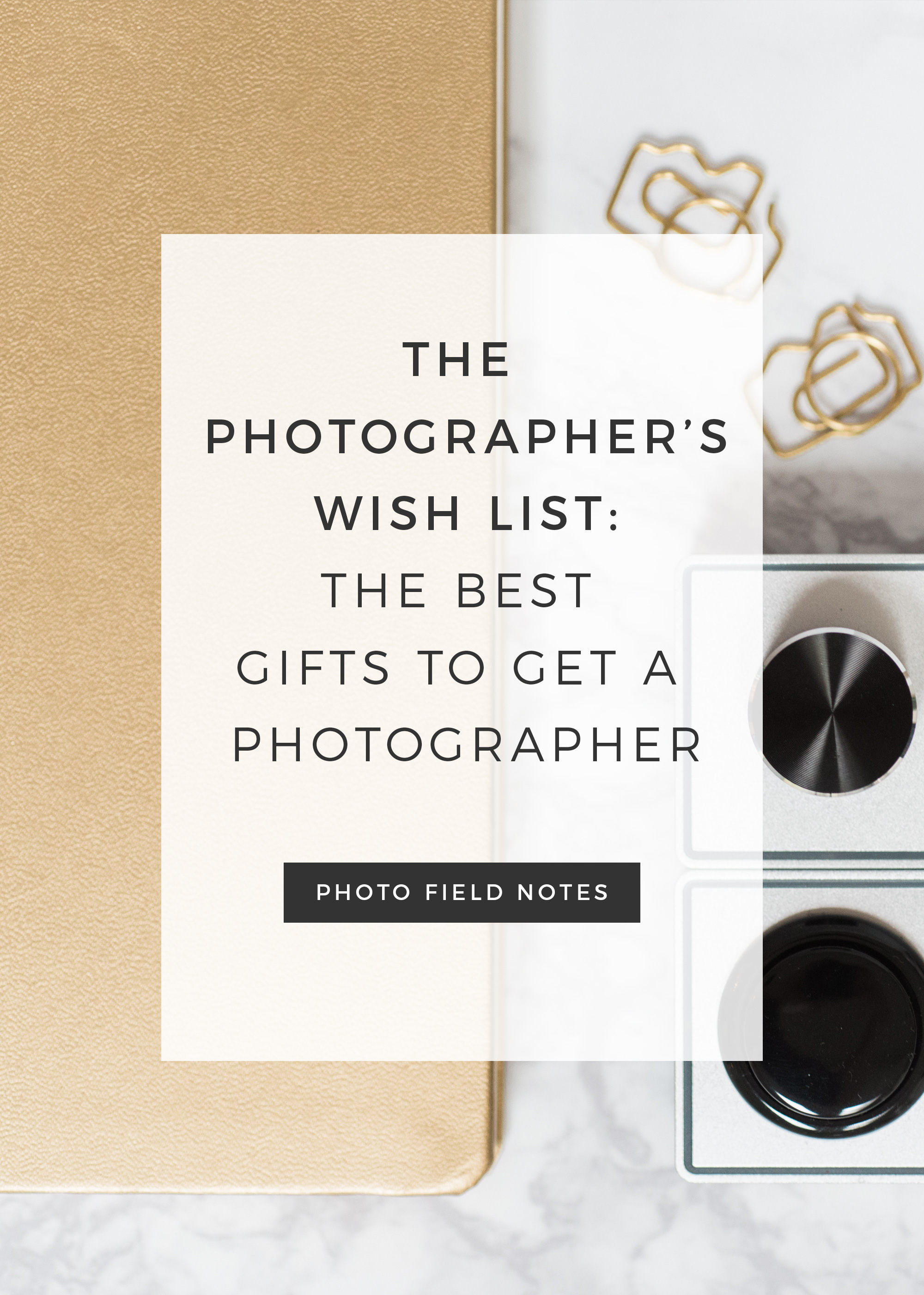 Gifts Photographers The Photographers Wish List The Best Gifts To Get A