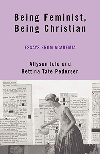 9780230606449 Being Feminist, Being Christian Essays from Academia