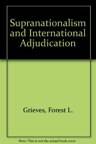 Supranationalism and International Adjudication by Grieves, Forest L