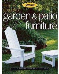 Building Garden & Patio Furniture: Classic Designs, Step ...