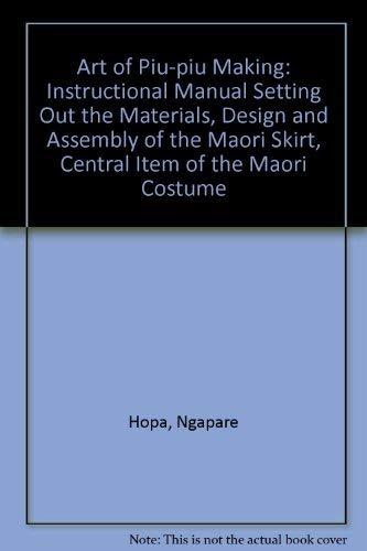 The Art of Piupiu Making An instructional manual setting out the - instructional manual