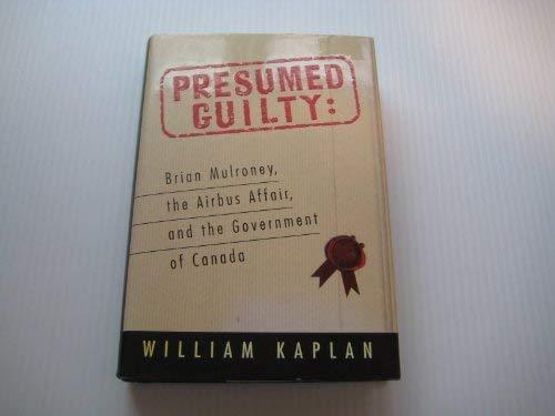 Presumed Guilty Brian Mulroney, the Airbus Affair by Kaplan - presumed guilty book