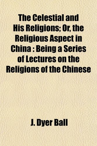 9781154934274 The Celestial and His Religions; Or, the Religious - celestial aspect