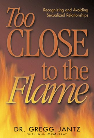 Too Close to the Flame by Jantz, Greg Howard Books 9781582290836 - dr gregg jantz