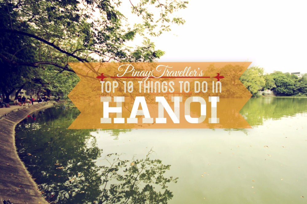 pinaytraveller top 10 things to do in hanoi
